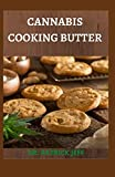 CANNABIS COOKING BUTTER: 50+ RECIPES plus Guide to Becoming a Cannabutter Cooking Master