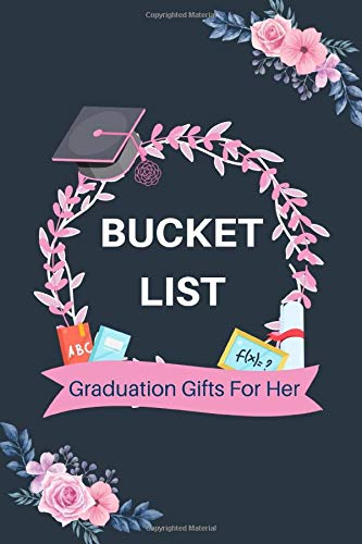 Bucket List Graduation Gifts For Her: Meaningful Graduate Softcover: A Creative And Motivational Guided Journal For Ideas And Adventures: Perfect Keepsake For Her, Girls, Students