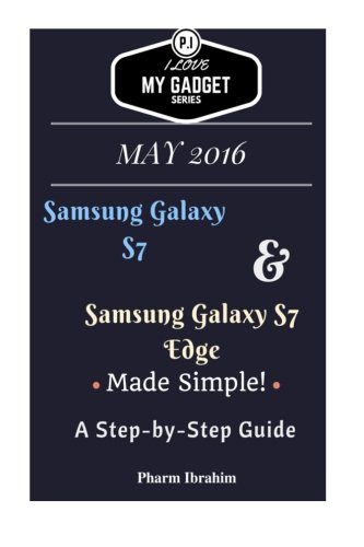 Samsung Galaxy S7 & Samsung Galaxy S7 Edge Made Simple! a Step-By-Step Guide
