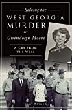 Solving the West Georgia Murder of Gwendolyn Moore: A Cry From the Well (True Crime)