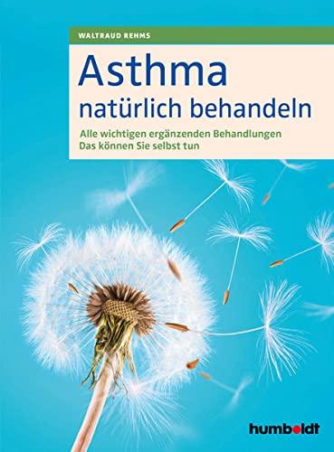 Asthma natürlich behandeln: Alle wichtigen ergänzenden Behandlungen. Das können Sie selbst tun