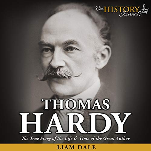 Thomas Hardy: The True Story of the Life & Time of the Great Author cover art