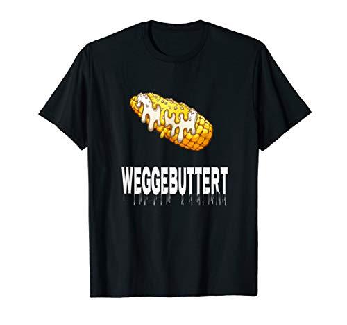 Weggebuttert - Maiskolben Butter Fun Flirt Geschenk JGA T-Shirt