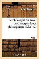 Le Philosophe Du Valais Ou Correspondance Philosophique. Partie 1