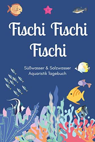 Fischi Fischi Fischi - Süßwasser & Salzwasser Aquaristik Tagebuch: A5 Aquarium Logbuch | Aquarienpflegeheft | Meerwasseraquarium | Süßwasseraquarium | ... Fischzüchter, Fischpfleger und Aquarianer