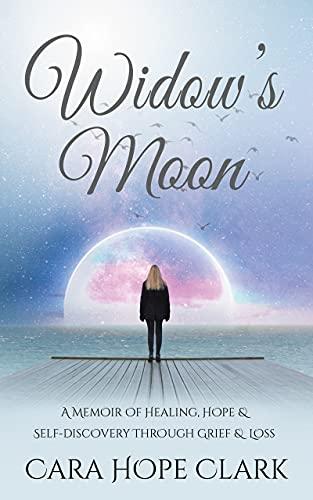Widow's Moon: A Memoir of Healing, Hope & Self-discovery Through Grief & Loss