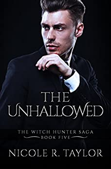 The Unhallowed: The Witch Hunter Saga #5 by [Nicole R Taylor]