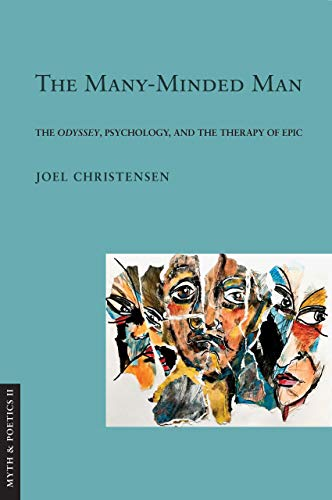 The Many-Minded Man: The 'Odyssey,' Psychology, and the Therapy of Epic (Myth and Poetics II)