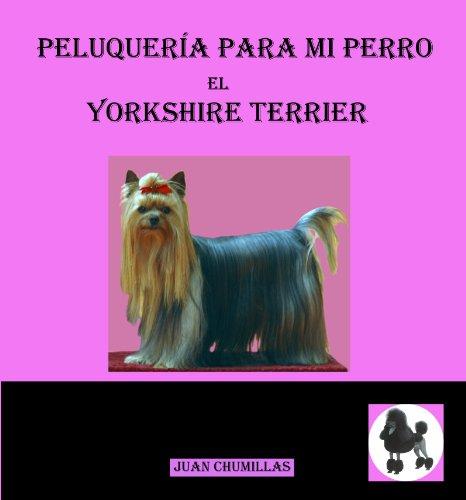yorkshire (peluquería para mi perro nº 2) de [Juan Chumillas Soler, Sergio Herrera Muñoz, Silvia Chumillas Rodrigo]