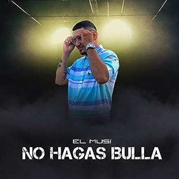 No Hagas Bulla