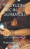 DAS KLEINE ABC IN DUR&MOLL: Wie das Leben uns so mitspielt, obwohl es nicht immer soll!