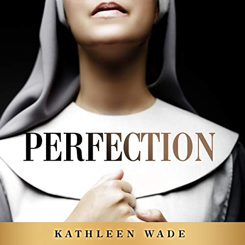Perfection                   By:                                                                                                                                 Kathleen Wade                               Narrated by:                                                                                                                                 Leah Frederick                      Length: 11 hrs and 13 mins     4 ratings     Overall 5.0