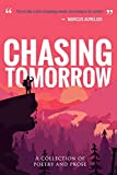 Chasing Tomorrow: A Collection of Poetry and Prose