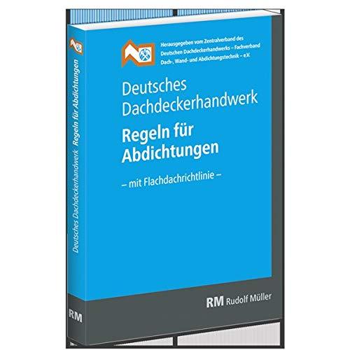Deutsches Dachdeckerhandwerk - Regeln für Abdichtungen: - mit Flachdachrichtlinie -
