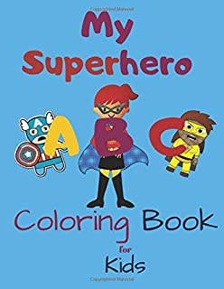 My Superhero ABC Coloring Book: A Preschool Prep Activity Book for Toddlers and Kids to Learn the Alphabet Letters from A to Z and Numbers from 1 to 10