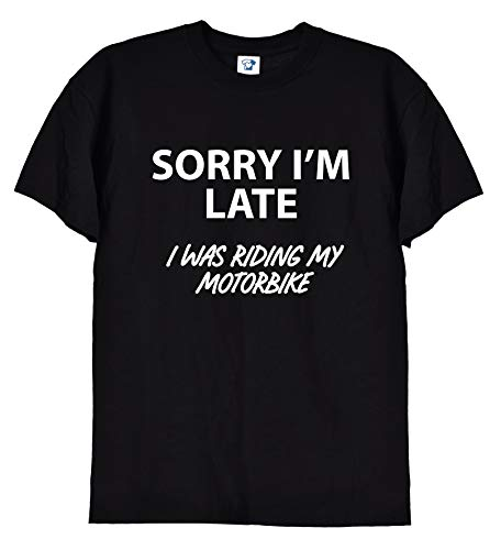 TrendySnug Tees Sorry I'm Late I was Riding My Motorbike Camiseta divertida unisex para hombre, en blanco o negro, 283 Negro Negro ( XXL