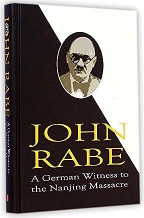John Rabe: A German Witness to the Nanjing Massacre by Huang Huiying (2014-01-01)