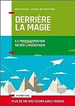 Derrière la magie - La programmation Neuro-Linguistique (PNL) d'Alain Cayrol