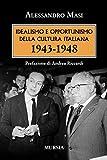 Idealismo e opportunismo della cultura italiana. 1943-1948 (1939-1945. Seconda guerra mondiale)