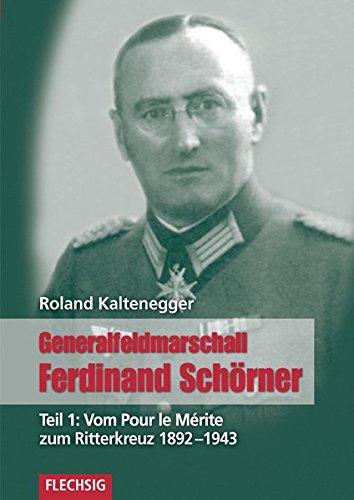 ZEITGESCHICHTE - Generalfeldmarschall Ferdinand Schörner - Teil 1: Vom Pour le Mérite zum Ritterkreuz 1892-1943 - FLECHSIG Verlag (Flechsig - Geschichte/Zeitgeschichte)