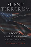 Silent Terrorism a Look at American Racism and Hypocrisy