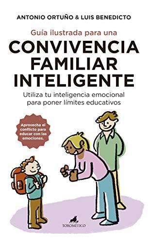 Guía Ilustrada para una convivencia Familiar inteligente: Utiliza tu inteligencia emocional para poner límites educativos (Padres y educadores)
