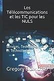 Les Télécommunications et les TIC pour les NULS: Services, Techniques et Technologies