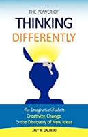 The Power of Thinking Differently: An Imaginative Guide to Creativity, Change, and the Discovery of New Ideas
