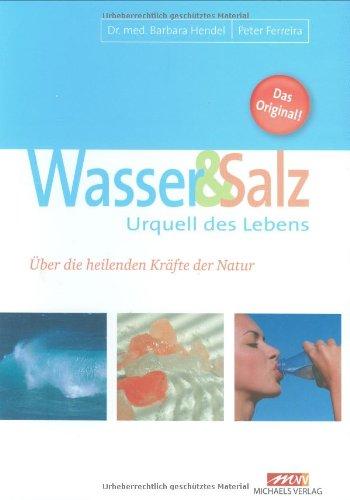 Wasser und Salz: Urquell des Lebens. Über die heilenden Kräfte der Natur