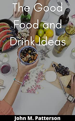The Good Food and Drink Ideas (English Edition)