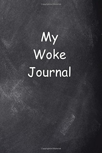My Woke Journal Chalkboard Design: (Notebook, Diary, Blank Book) (Woke Journals Notebooks Diaries)