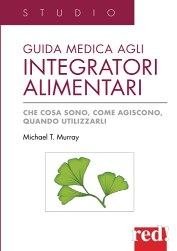 Guida medica agli integratori alimentari: Che cosa sono, come agiscono, quando utilizzarli