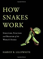 How Snakes Work: Structure, Function, and Behavior of the World's Snakes