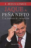 JAQUE A PEÑA NIETO: Y su imperio de corrupción