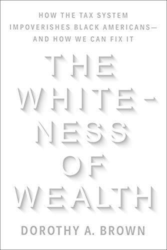 Real Estate Investing Books! - The Whiteness of Wealth: How the Tax System Impoverishes Black Americans--and How We Can Fix It