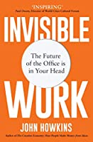 Invisible Work: The Future of the Office Is in Your Head