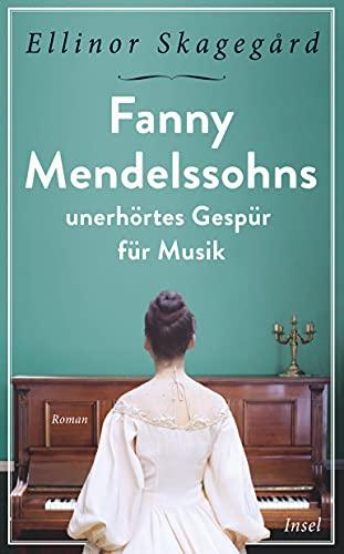 Fanny Mendelssohns unerhörtes Gespür für Musik (insel taschenbuch)