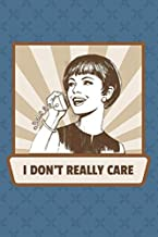 I Don't Really Care: A Sarcastic Customer Service Notebook - Blank Lined Pages with CSR Inspirational Quotes & Tips | a Perfect Gift for Coworker or a Friend