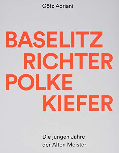 Baselitz, Richter, Polke, Kiefer: Die jungen Jahre der Alten Meister