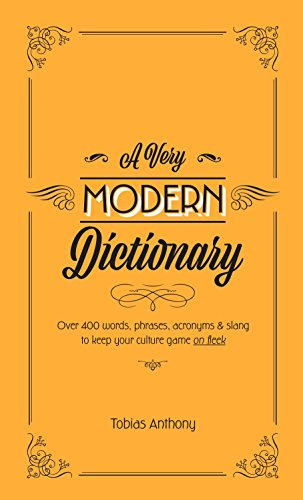 A Very Modern Dictionary: 400 new words, phrases, acronyms and slang to keep your culture game on...