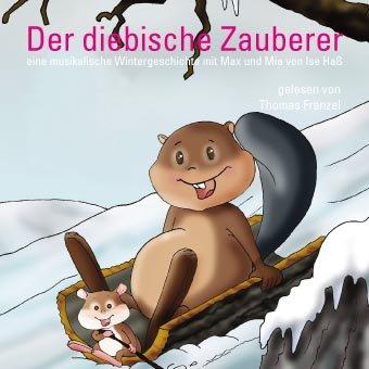 Der diebische Zauberer – eine musikalische Wintergeschichte mit Max und Mia (CD)