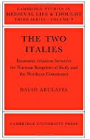 The Two Italies: Economic Relations Between the Norman Kingdom of Sicily and the Northern Communes (Cambridge Studies in Medieval Life and Thought: Third Series, Series Number 9)