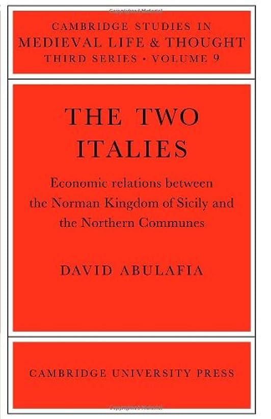 スリルコンサルタント例示するThe Two Italies: Economic Relations Between the Norman Kingdom of Sicily and the Northern Communes (Cambridge Studies in Medieval Life and Thought: Third Series)