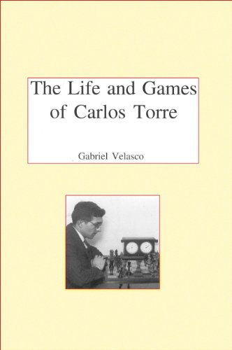 The Life and Chess Games of Carlos Torre: Mexico's First Grandmaster (English Edition)