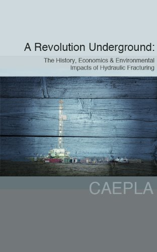 A Revolution Underground: The History, Economics & Environmental Impacts of Hydraulic Fracturing