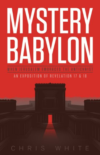 Mystery Babylon - When Jerusalem Embraces The Antichrist by [Chris White]