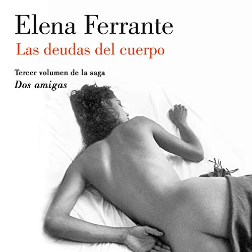 Las deudas del cuerpo [Those Who Leave and Those Who Stay]     Dos Amigas serie, Libro 3 [Two Friends Series, Book 3]              De :                                                                                                                                 Elena Ferrante                               Lu par :                                                                                                                                 Mercè Montalà                      Durée : 15 h et 3 min     Pas de notations     Global 0,0