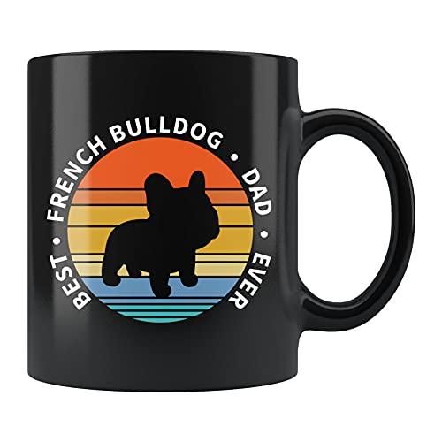 French Bulldog Mug French Bulldog Gift Frenchie Dad Mug French Bulldog Gifts, Father's Day Gifts, Father's Day Gifts From Sons, Daughters, And Wives, For Dad, Birthday 11 Oz. Or 15 Oz. Ceramic