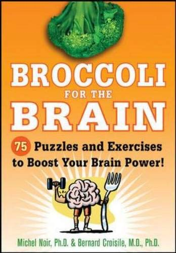 Broccoli for the Brain: 75 Puzzles and Exercises to Boost Your Brain Power!