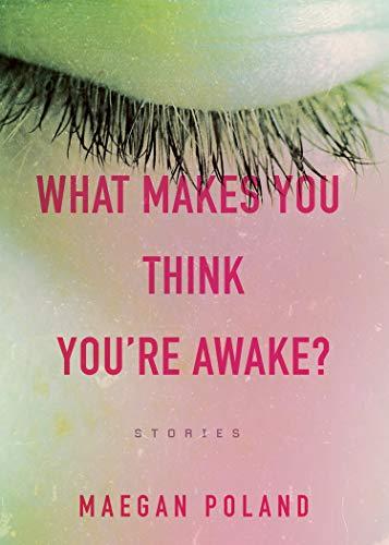 What Makes You Think You're Awake? - Kindle edition by Poland, Maegan.  Literature & Fiction Kindle eBooks @ Amazon.com.